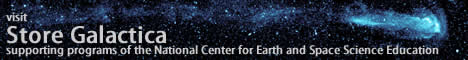 visit Store Galactica, supporting programs of the National Center for Earth and Space Science Education